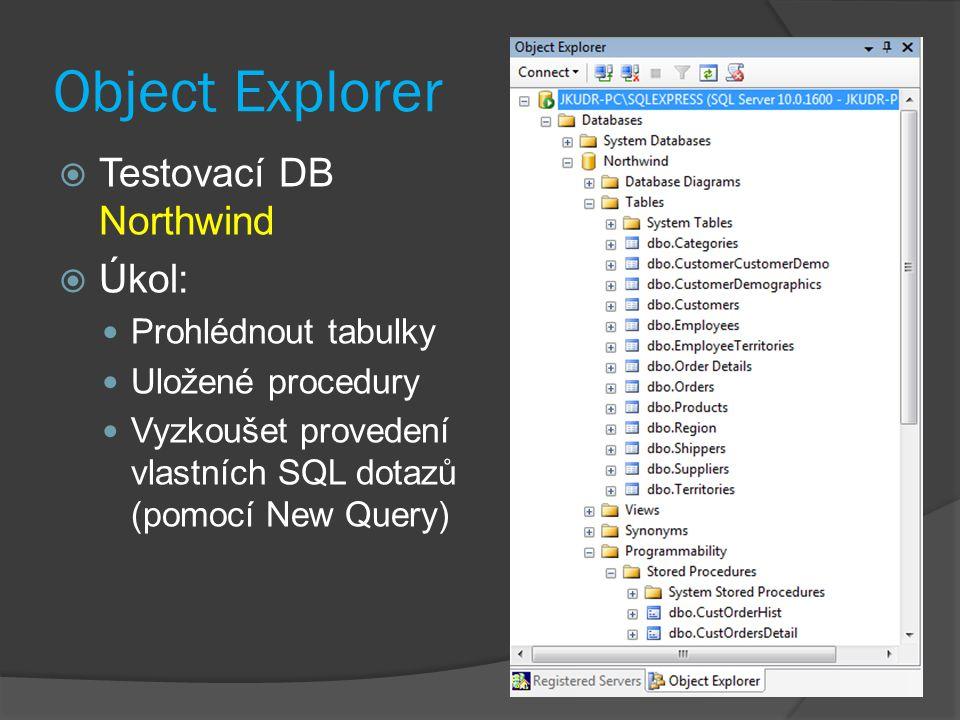 Object Explorer  Testovací DB Northwind  Úkol: Prohlédnout tabulky Uložené procedury Vyzkoušet provedení vlastních SQL dotazů (pomocí New Query)