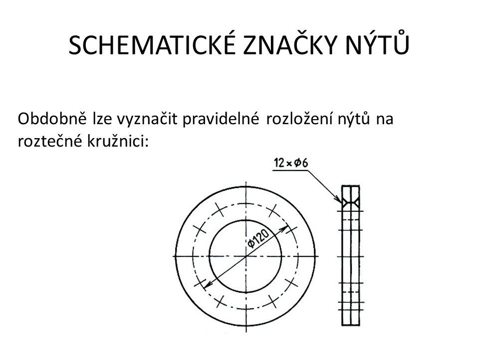 SCHEMATICKÉ ZNAČKY NÝTŮ Obdobně lze vyznačit pravidelné rozložení nýtů na roztečné kružnici:
