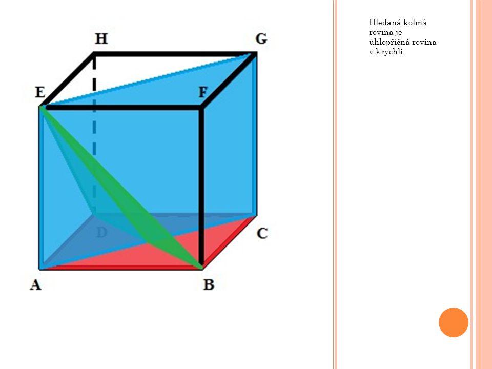 Hledaná kolmá rovina je úhlopříčná rovina v krychli.
