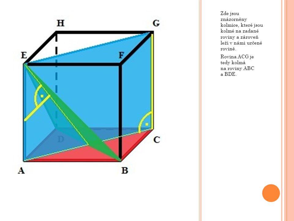 Zde jsou znázorněny kolmice, které jsou kolmé na zadané roviny a zároveň leží v námi určené rovině. Rovina ACG je tedy kolmá na roviny ABC a BDE.