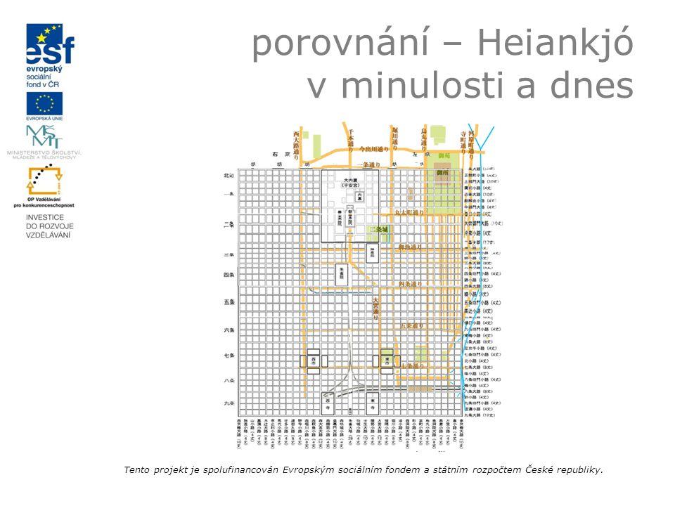 porovnání – Heiankjó v minulosti a dnes Tento projekt je spolufinancován Evropským sociálním fondem a státním rozpočtem České republiky.