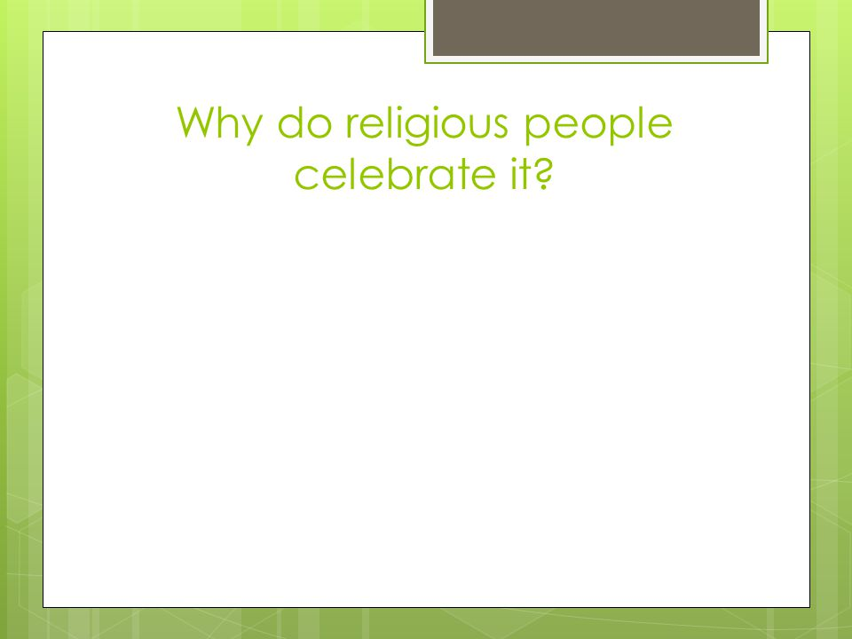 Why do religious people celebrate it