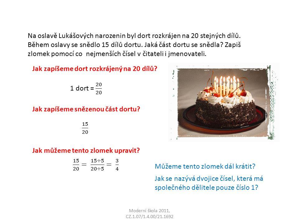 Moderní škola 2011, CZ.1.07/1.4.00/21.1692 Na oslavě Lukášových narozenin byl dort rozkrájen na 20 stejných dílů.