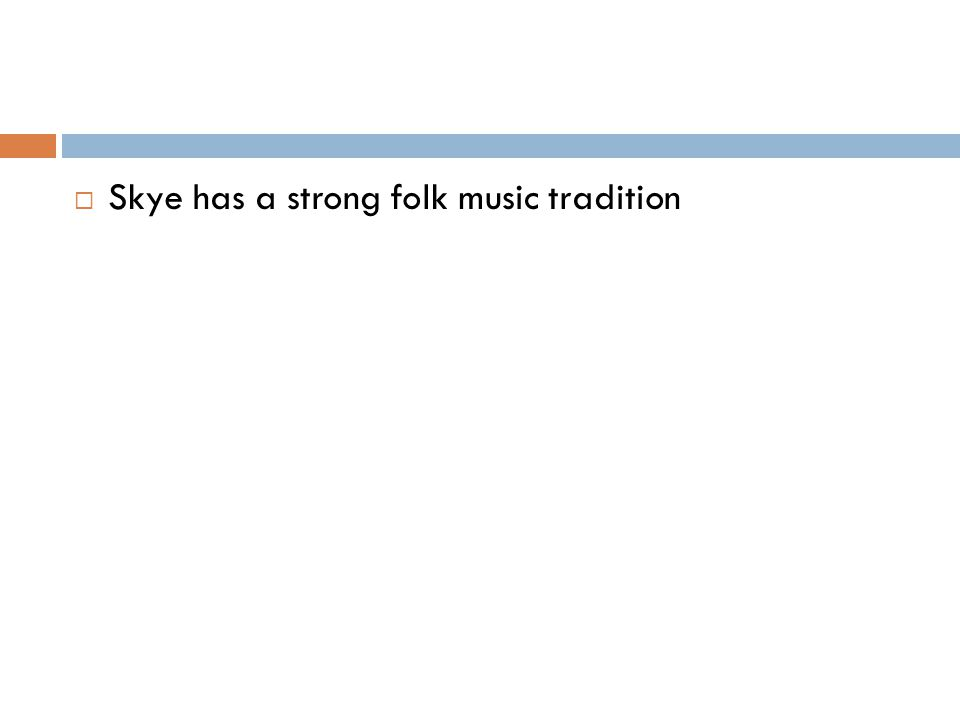  Skye has a strong folk music tradition