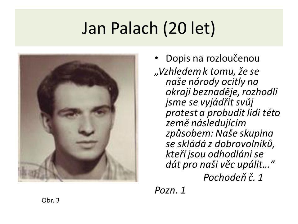 """Jan Palach (20 let) Dopis na rozloučenou """"Vzhledem k tomu, že se naše národy ocitly na okraji beznaděje, rozhodli jsme se vyjádřit svůj protest a prob"""