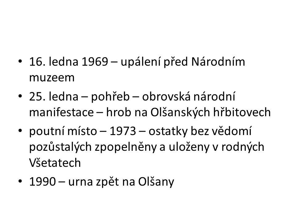 16. ledna 1969 – upálení před Národním muzeem 25. ledna – pohřeb – obrovská národní manifestace – hrob na Olšanských hřbitovech poutní místo – 1973 –