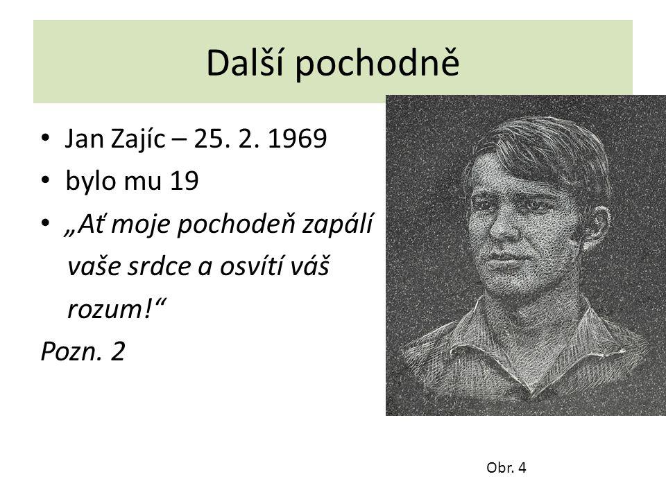"""Další pochodně Jan Zajíc – 25. 2. 1969 bylo mu 19 """"Ať moje pochodeň zapálí vaše srdce a osvítí váš rozum!"""" Pozn. 2 Obr. 4"""