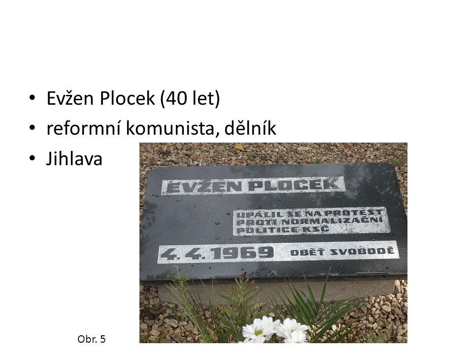 Evžen Plocek (40 let) reformní komunista, dělník Jihlava Obr. 5