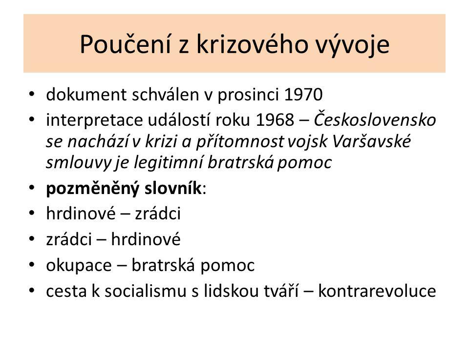 Poučení z krizového vývoje dokument schválen v prosinci 1970 interpretace událostí roku 1968 – Československo se nachází v krizi a přítomnost vojsk Va