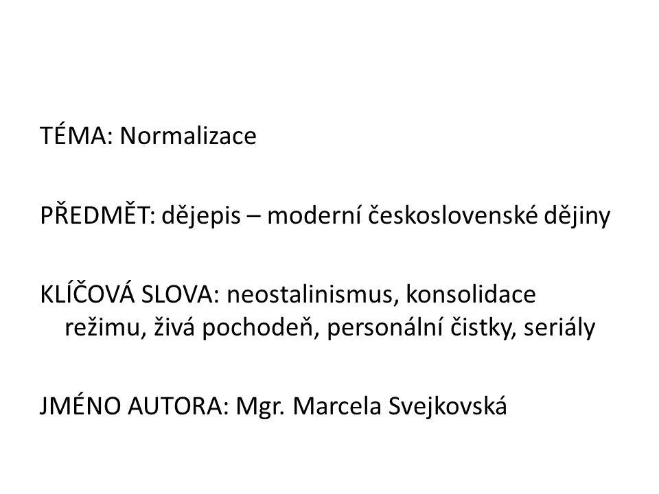 TÉMA: Normalizace PŘEDMĚT: dějepis – moderní československé dějiny KLÍČOVÁ SLOVA: neostalinismus, konsolidace režimu, živá pochodeň, personální čistky