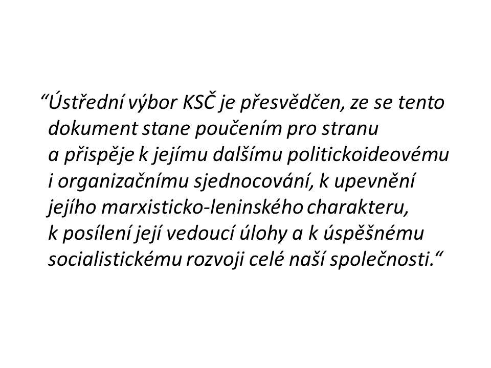 """""""""""Ústřední výbor KSČ je přesvědčen, ze se tento dokument stane poučením pro stranu a přispěje k jejímu dalšímu politickoideovému i organizačnímu sjedn"""