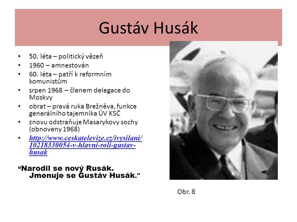 Gustáv Husák 50. léta – politický vězeň 1960 – amnestován 60. léta – patří k reformním komunistům srpen 1968 – členem delegace do Moskvy obrat – pravá