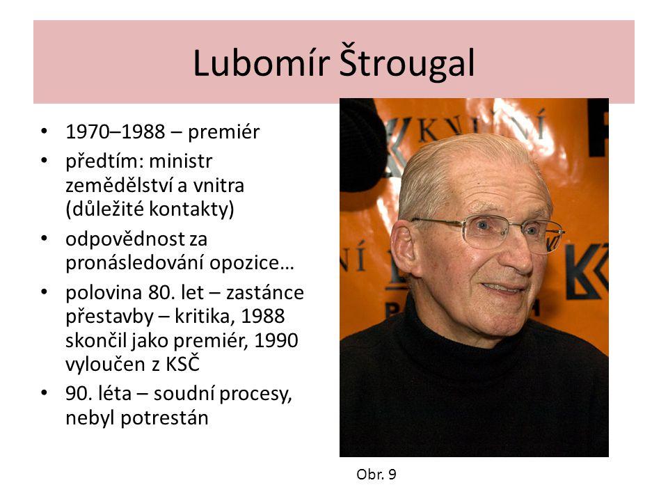 Lubomír Štrougal 1970–1988 – premiér předtím: ministr zemědělství a vnitra (důležité kontakty) odpovědnost za pronásledování opozice… polovina 80. let