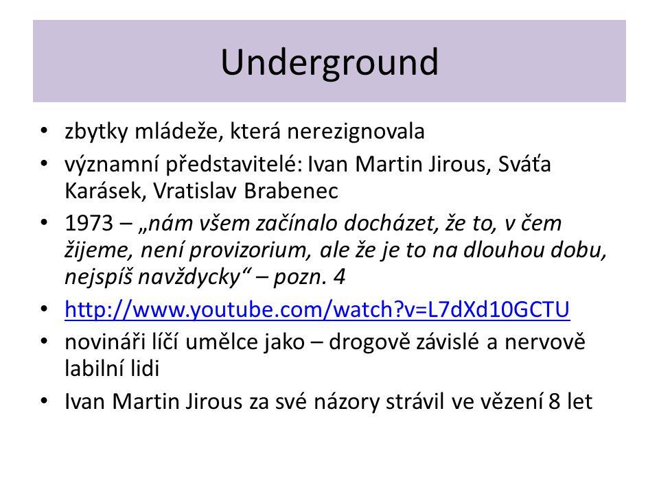 """Underground zbytky mládeže, která nerezignovala významní představitelé: Ivan Martin Jirous, Sváťa Karásek, Vratislav Brabenec 1973 – """"nám všem začínal"""