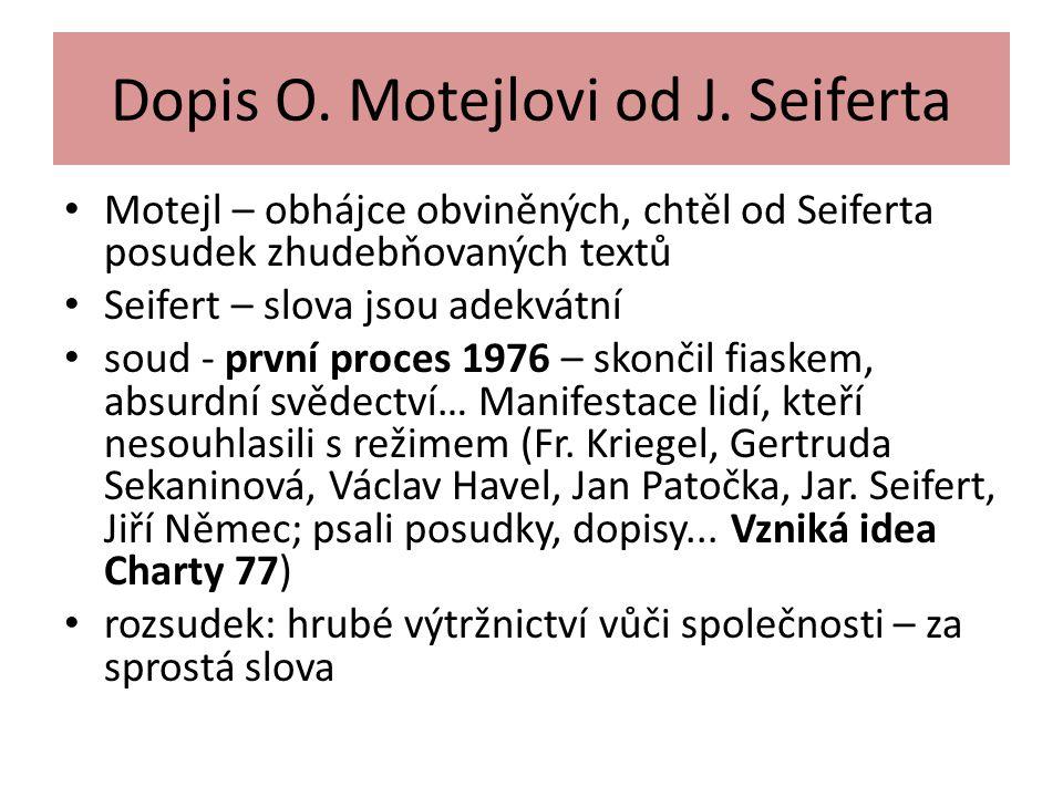 Dopis O. Motejlovi od J. Seiferta Motejl – obhájce obviněných, chtěl od Seiferta posudek zhudebňovaných textů Seifert – slova jsou adekvátní soud - pr