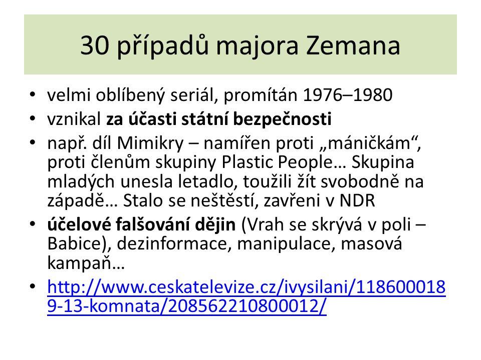 """30 případů majora Zemana velmi oblíbený seriál, promítán 1976–1980 vznikal za účasti státní bezpečnosti např. díl Mimikry – namířen proti """"máničkám"""","""