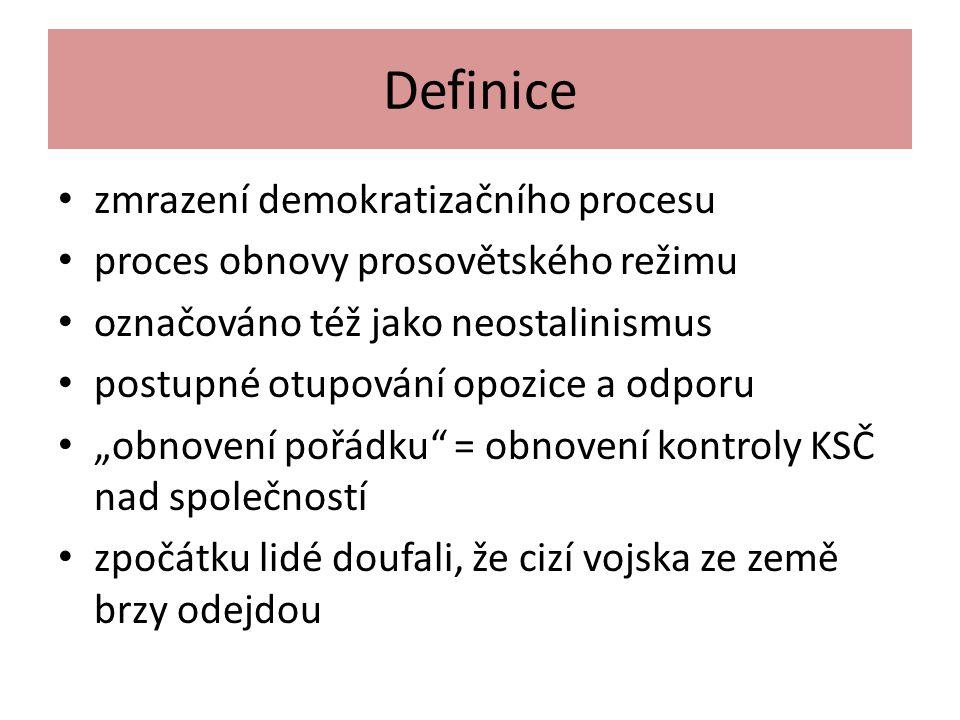 """Definice zmrazení demokratizačního procesu proces obnovy prosovětského režimu označováno též jako neostalinismus postupné otupování opozice a odporu """""""