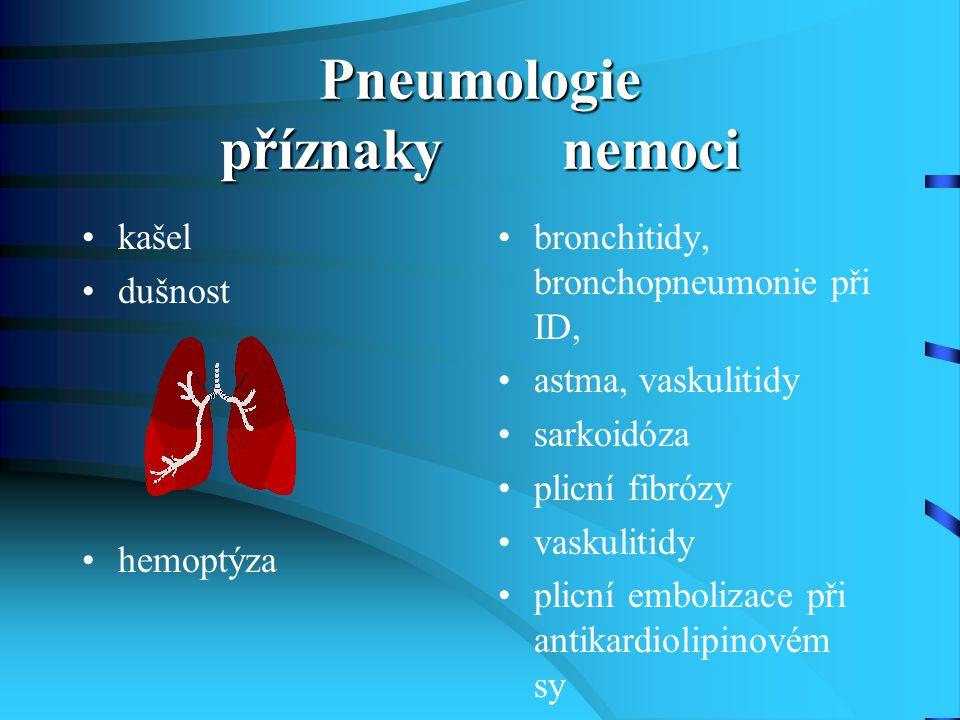 Pneumologie příznaky nemoci kašel dušnost hemoptýza bronchitidy, bronchopneumonie při ID, astma, vaskulitidy sarkoidóza plicní fibrózy vaskulitidy pli