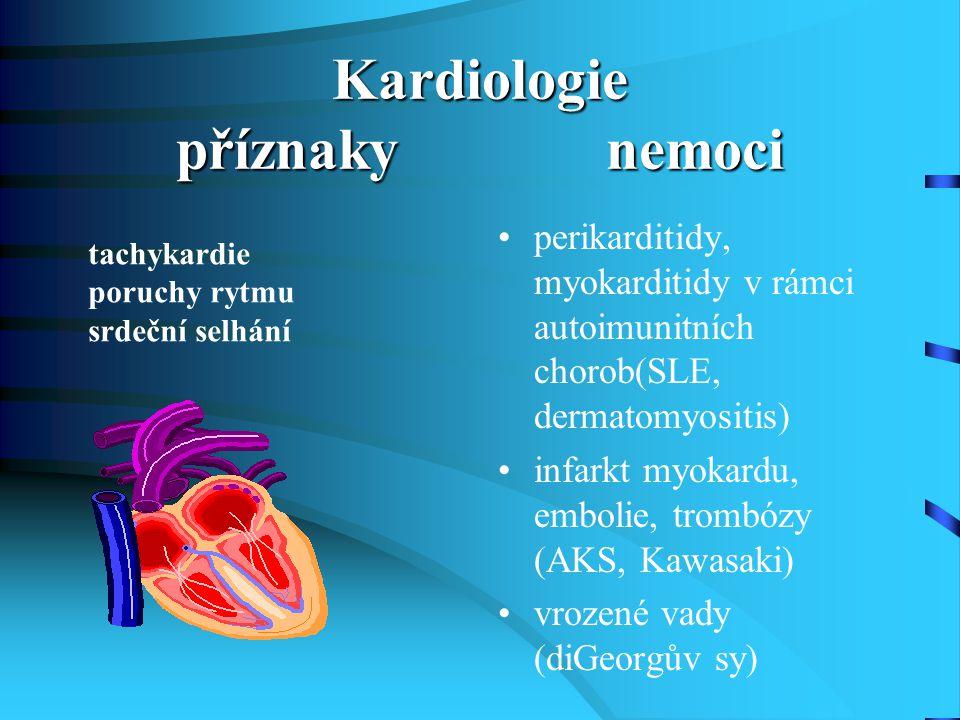 Kardiologie příznaky nemoci perikarditidy, myokarditidy v rámci autoimunitních chorob(SLE, dermatomyositis) infarkt myokardu, embolie, trombózy (AKS,