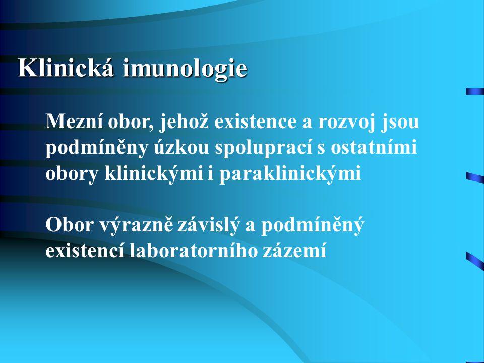 Klinická imunologie Mezní obor, jehož existence a rozvoj jsou podmíněny úzkou spoluprací s ostatními obory klinickými i paraklinickými Obor výrazně zá