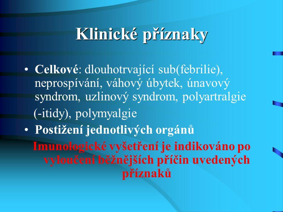 Klinické příznaky Celkové: dlouhotrvající sub(febrilie), neprospívání, váhový úbytek, únavový syndrom, uzlinový syndrom, polyartralgie (-itidy), polym