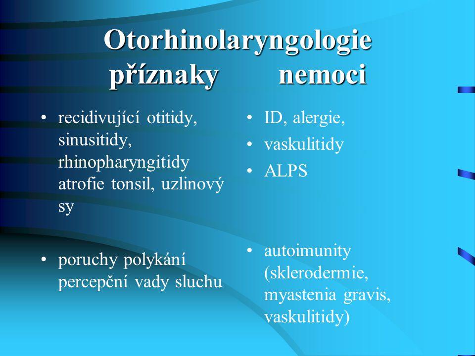 Otorhinolaryngologie příznaky nemoci recidivující otitidy, sinusitidy, rhinopharyngitidy atrofie tonsil, uzlinový sy poruchy polykání percepční vady s