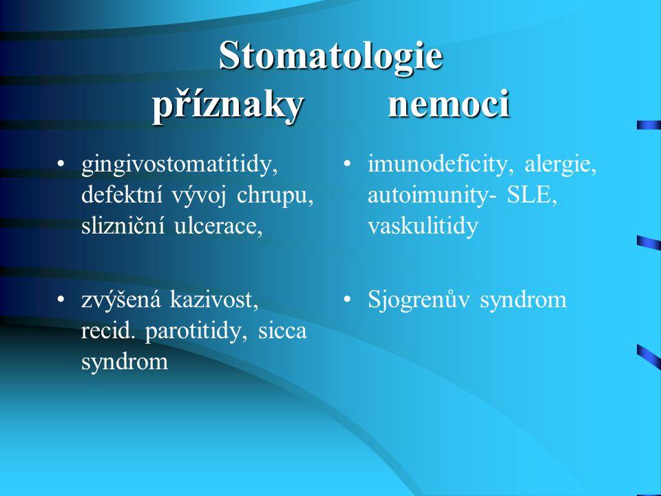 Stomatologie příznaky nemoci gingivostomatitidy, defektní vývoj chrupu, slizniční ulcerace, zvýšená kazivost, recid. parotitidy, sicca syndrom imunode
