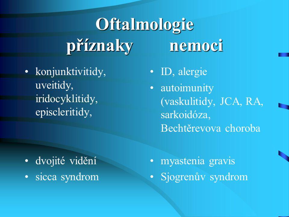 Oftalmologie příznaky nemoci konjunktivitidy, uveitidy, iridocyklitidy, episcleritidy, dvojité vidění sicca syndrom ID, alergie autoimunity (vaskuliti