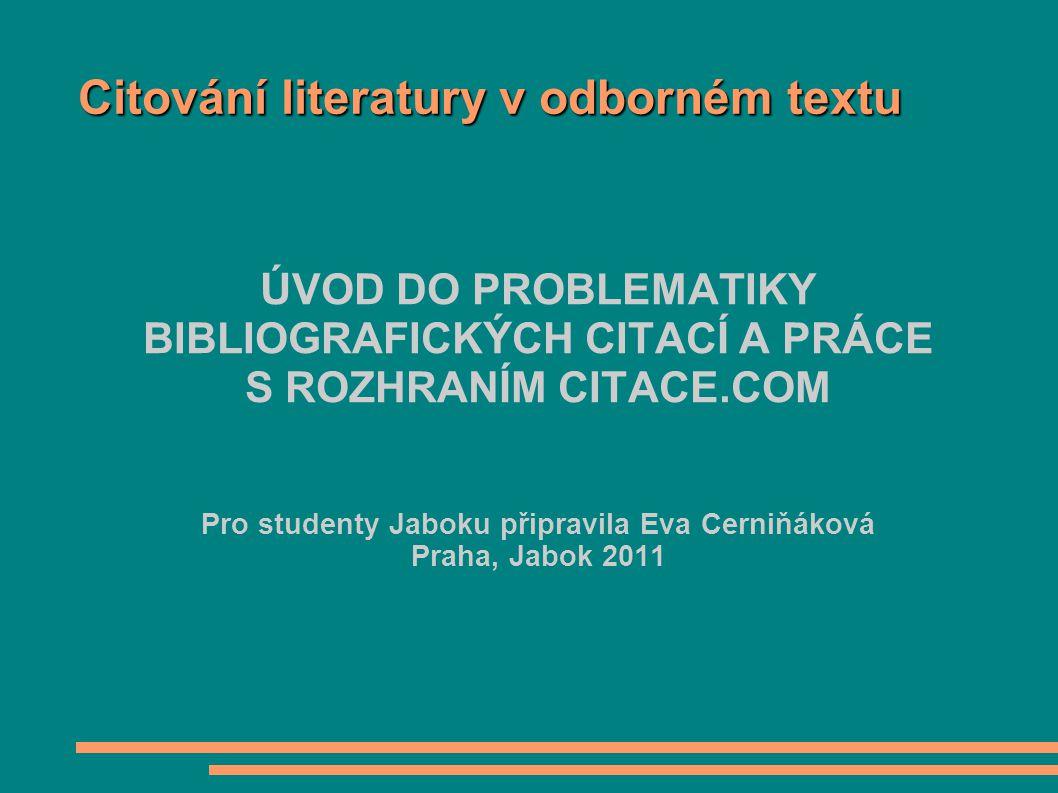 Citování literatury v odborném textu Ú VOD DO PROBLEMATIKY BIBLIOGRAFICK Ý CH CITAC Í A PR Á CE S ROZHRAN Í M CITACE.COM Pro studenty Jaboku připravil