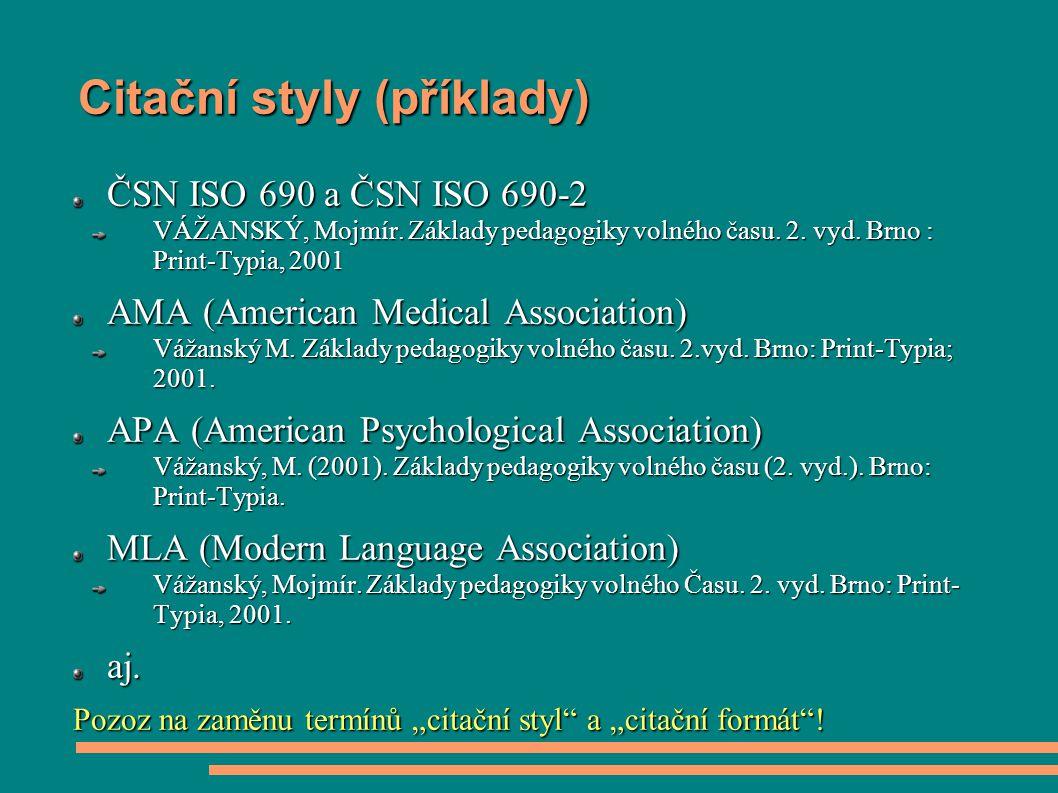 Citační styly (příklady) ČSN ISO 690 a ČSN ISO 690-2 VÁŽANSKÝ, Mojmír. Základy pedagogiky volného času. 2. vyd. Brno : Print-Typia, 2001 AMA (American