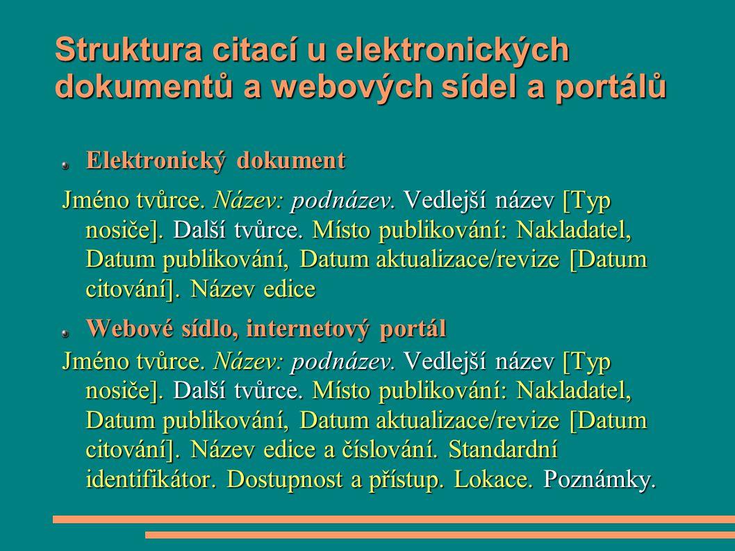 Struktura citací u elektronických dokumentů a webových sídel a portálů Elektronický dokument Jméno tvůrce. Název: podnázev. Vedlejší název [Typ nosiče