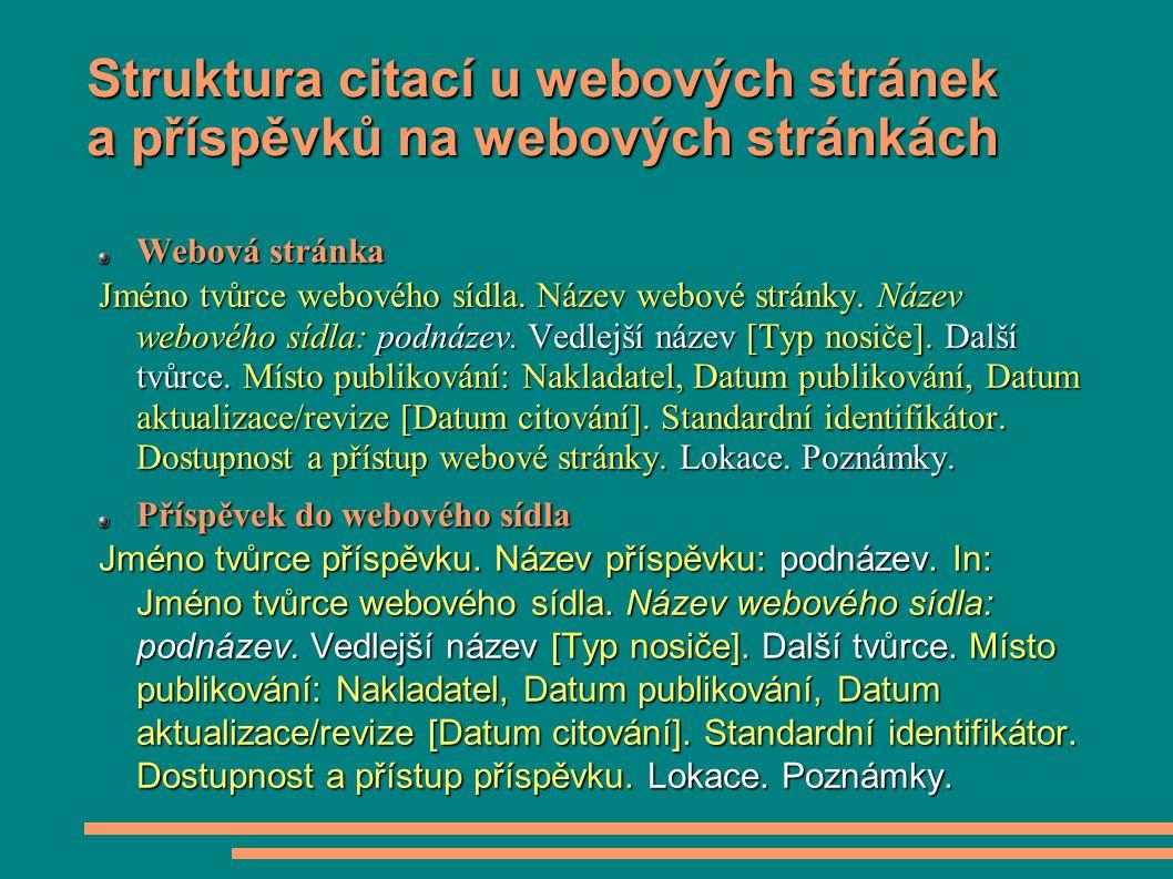 Struktura citací u webových stránek a příspěvků na webových stránkách Webová stránka Jméno tvůrce webového sídla. Název webové stránky. Název webového
