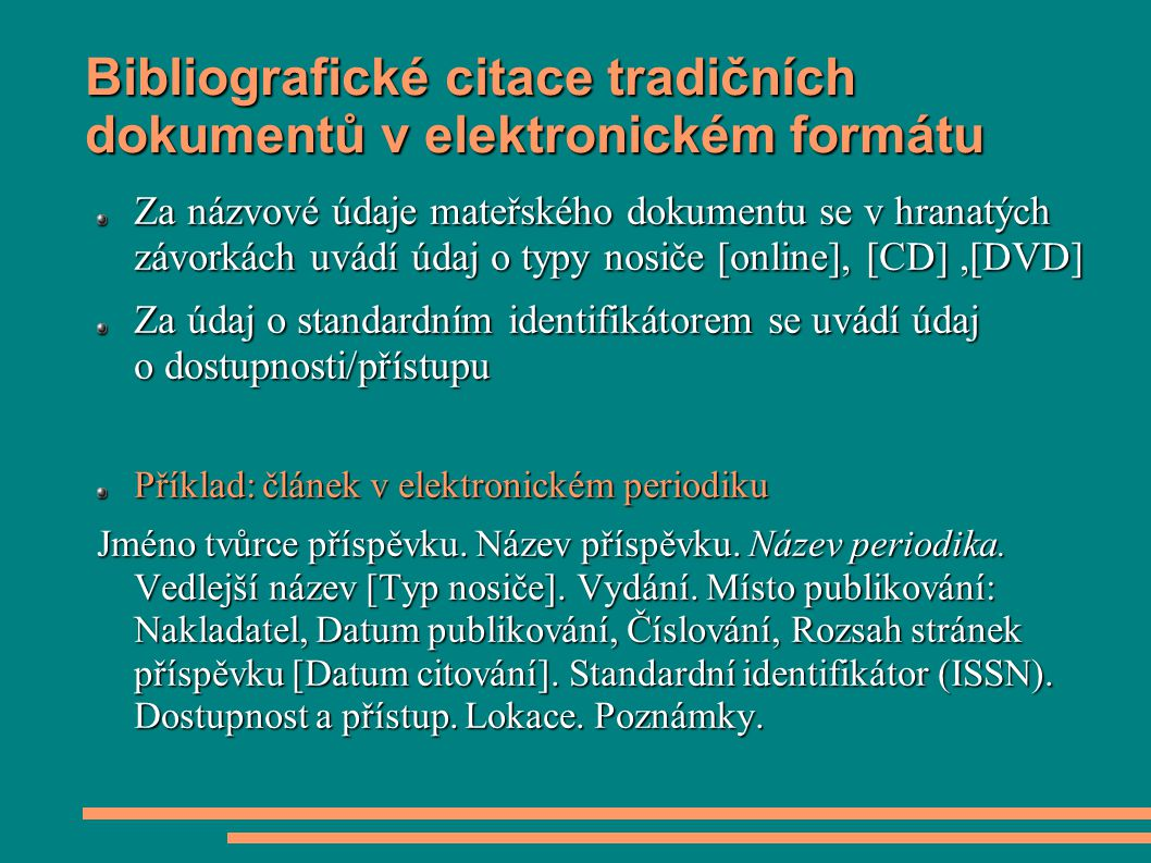 Bibliografické citace tradičních dokumentů v elektronickém formátu Za názvové údaje mateřského dokumentu se v hranatých závorkách uvádí údaj o typy no