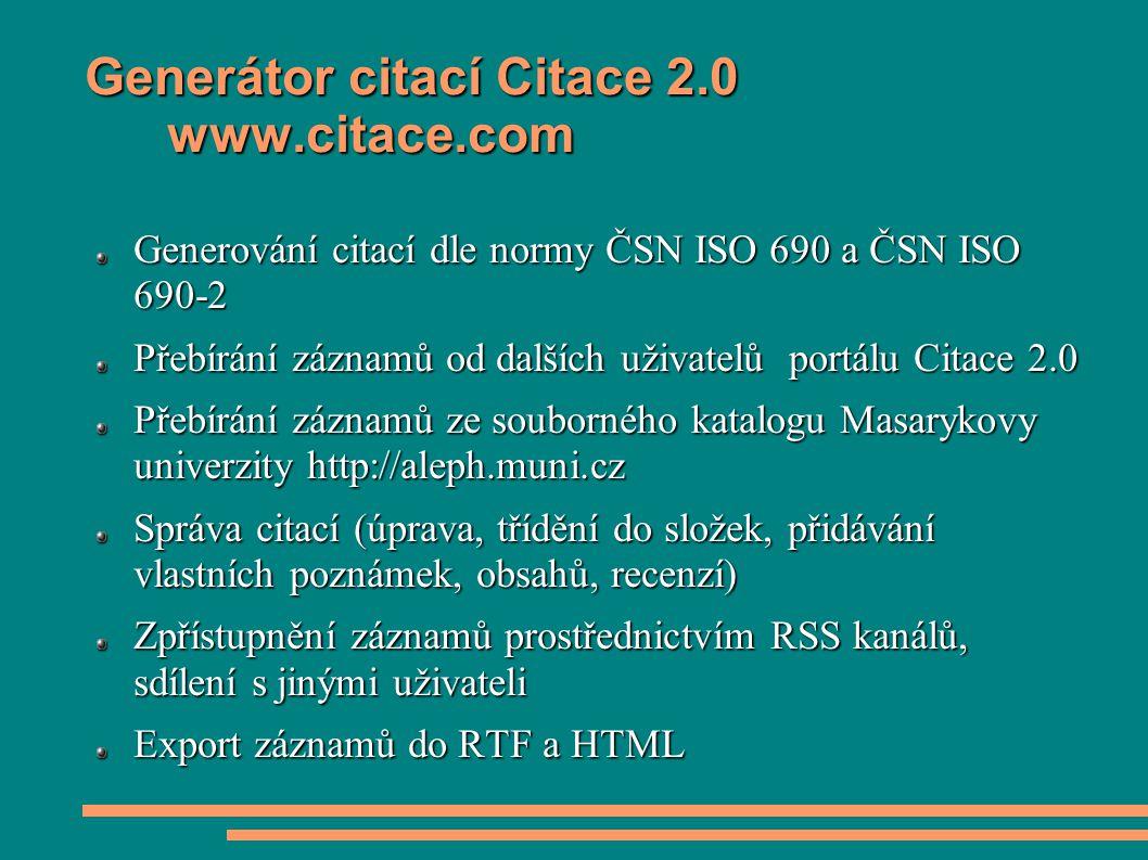 Generátor citací Citace 2.0 www.citace.com Generování citací dle normy ČSN ISO 690 a ČSN ISO 690-2 Přebírání záznamů od dalších uživatelů portálu Cita