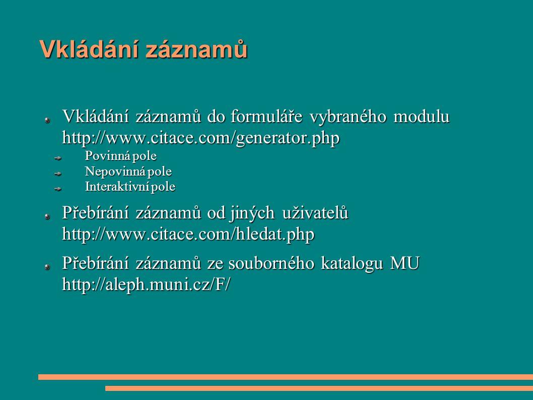 Vkládání záznamů Vkládání záznamů do formuláře vybraného modulu http://www.citace.com/generator.php Povinná pole Nepovinná pole Interaktivní pole Přeb