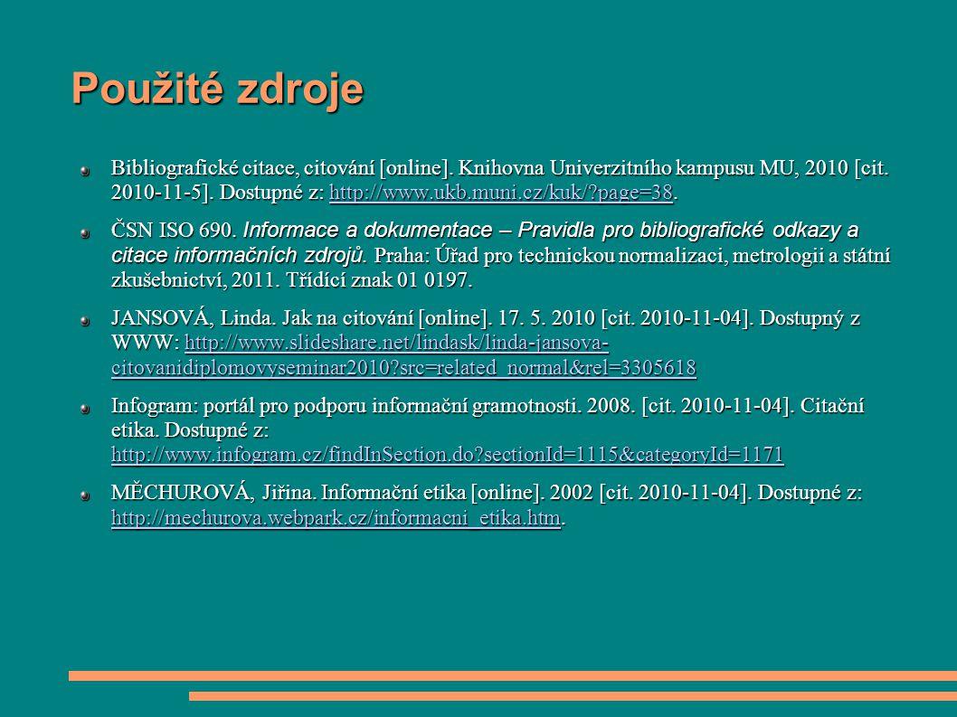 Použité zdroje Bibliografické citace, citování [online]. Knihovna Univerzitního kampusu MU, 2010 [cit. 2010-11-5]. Dostupné z: http://www.ukb.muni.cz/