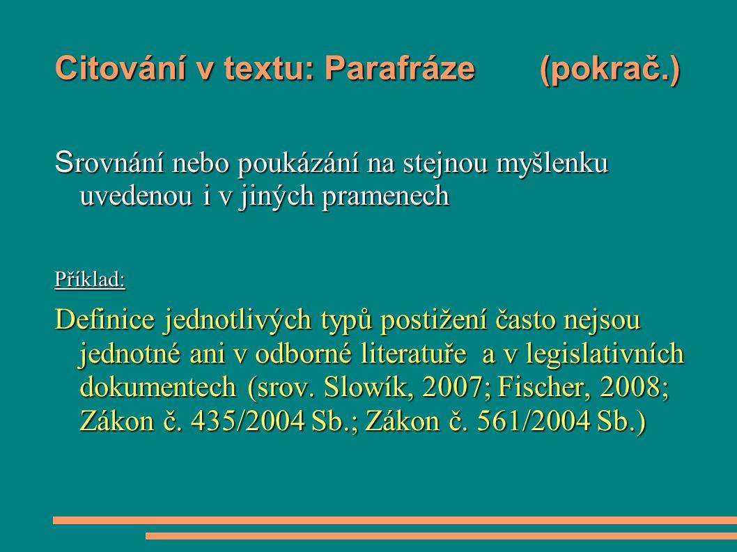 Citování v textu: Parafráze (pokrač.) S rovnání nebo poukázání na stejnou myšlenku uvedenou i v jiných pramenech Příklad: Definice jednotlivých typů p