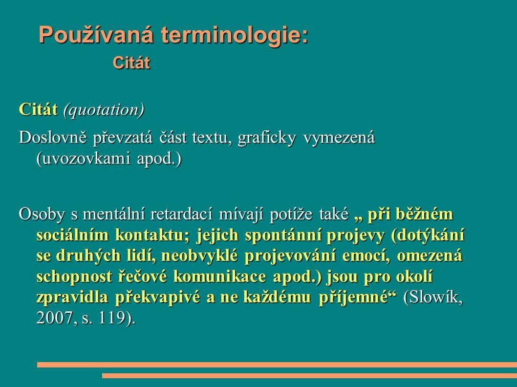 Používaná terminologie: Citát Citát (quotation) Doslovně převzatá část textu, graficky vymezená (uvozovkami apod.) Osoby s mentální retardací mívají p