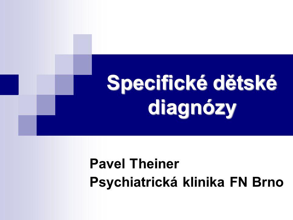 Specifické dětské diagnózy Pavel Theiner Psychiatrická klinika FN Brno