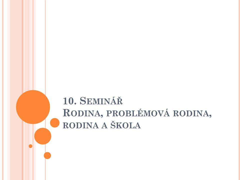 10. S EMINÁŘ R ODINA, PROBLÉMOVÁ RODINA, RODINA A ŠKOLA