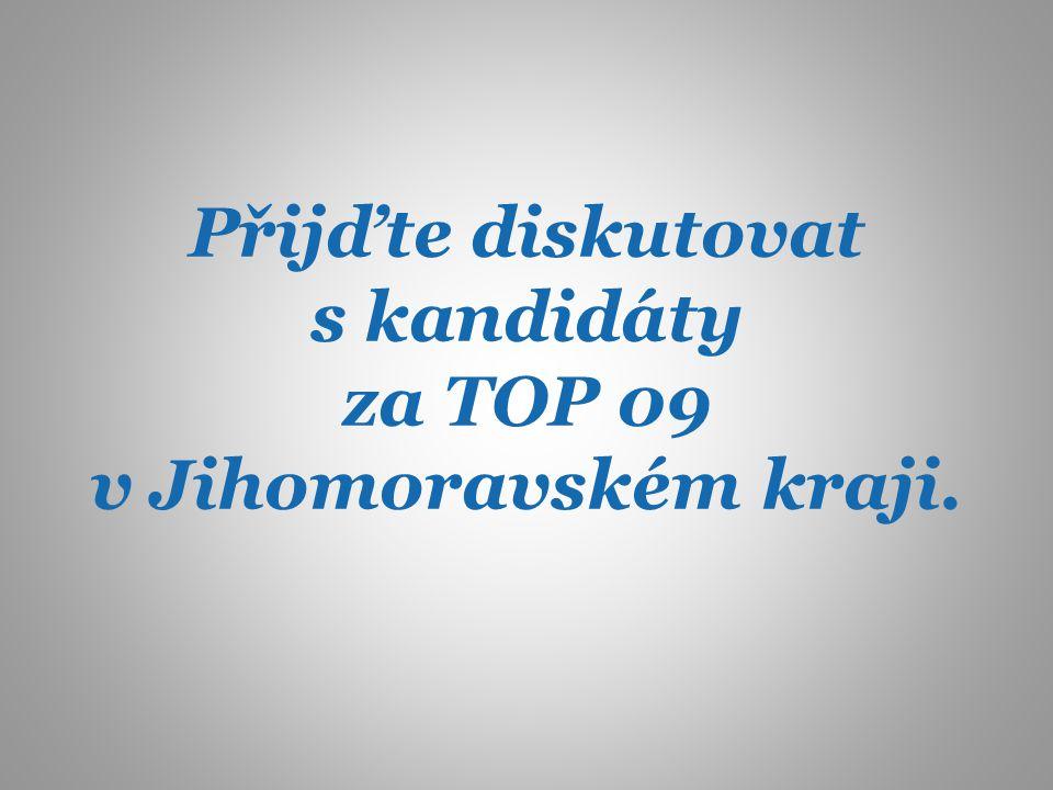Přijďte diskutovat s kandidáty za TOP 09 v Jihomoravském kraji.