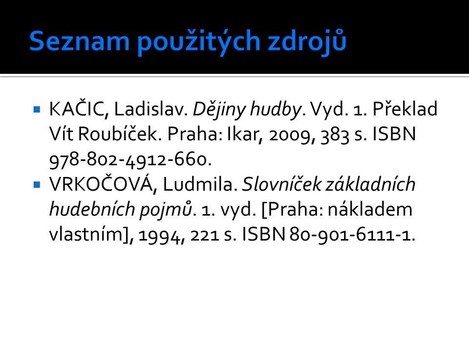  KAČIC, Ladislav. Dějiny hudby. Vyd. 1. Překlad Vít Roubíček. Praha: Ikar, 2009, 383 s. ISBN 978-802-4912-660.  VRKOČOVÁ, Ludmila. Slovníček základn