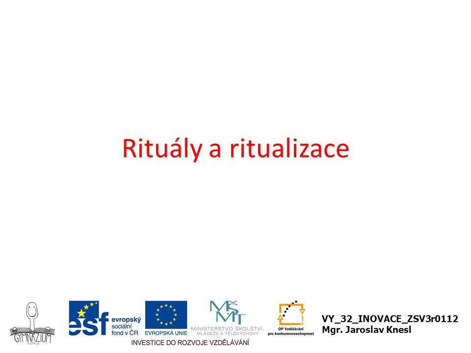 Ritualizace - Rituály Vytváření rituálů pro regulaci chování členů společnosti Typizace soc.