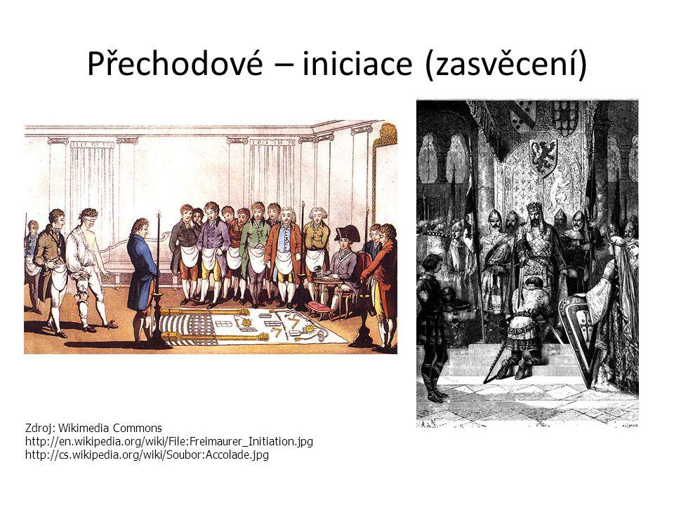 Přechodové – iniciace (zasvěcení) Zdroj: Wikimedia Commons http://en.wikipedia.org/wiki/File:Freimaurer_Initiation.jpg http://cs.wikipedia.org/wiki/So