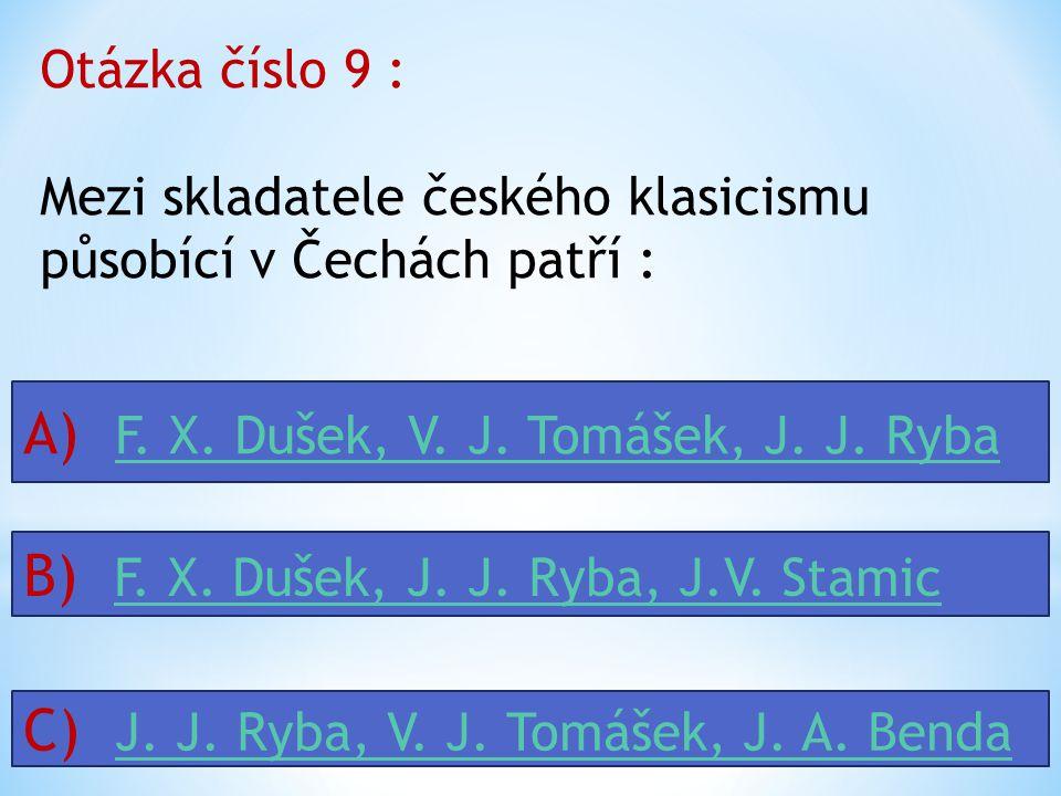 Otázka číslo 8 : Otcem symfonie byl nazýván ? A) Ch. W. GluckCh. W. Gluck B) L. van BeethovenL. van Beethoven C) J. HaydenJ. Hayden