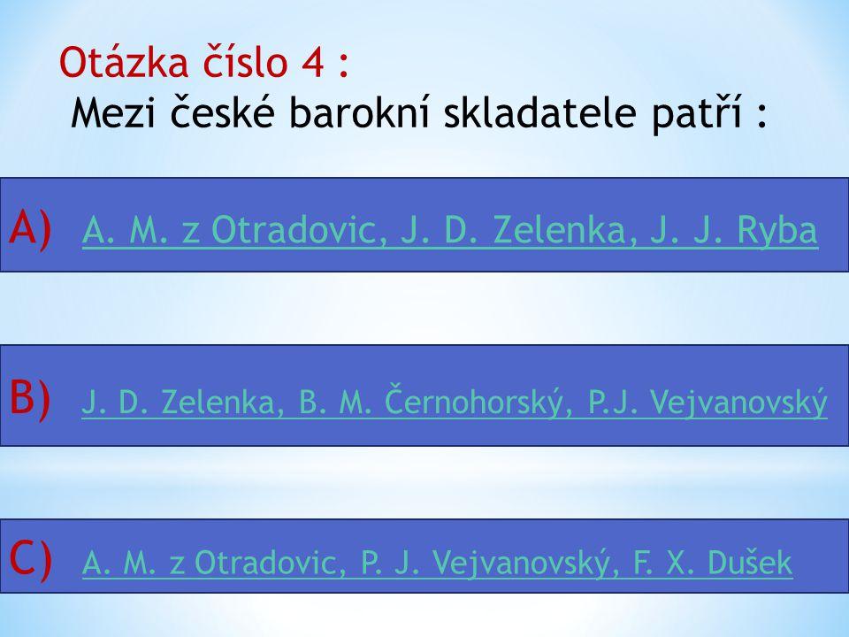 Otázka číslo 3 : Barokní hudba je založena na polaritě dvou hlasů : A) Bass a sopránBass a soprán B) Soprán a altSoprán a alt C) Soprán a tenorSoprán