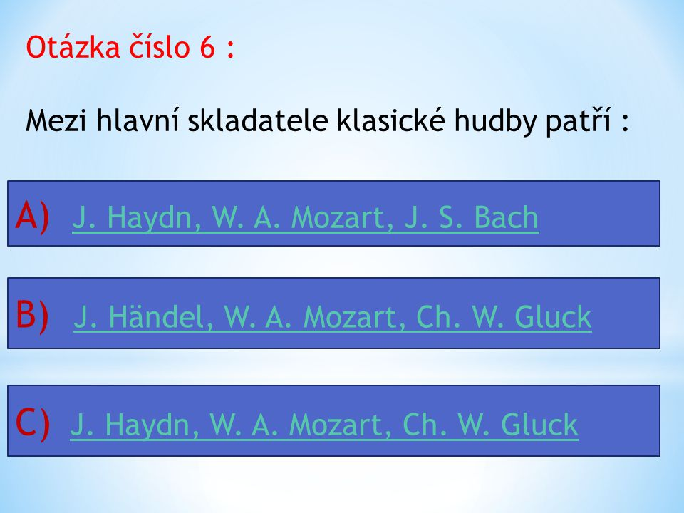 Otázka číslo 5 : Které hudební nástroje jsou charakteristické pro barokní hudbu ? A) Varhany, fagot, housleVarhany, fagot, housle B) Varhany, klavír,