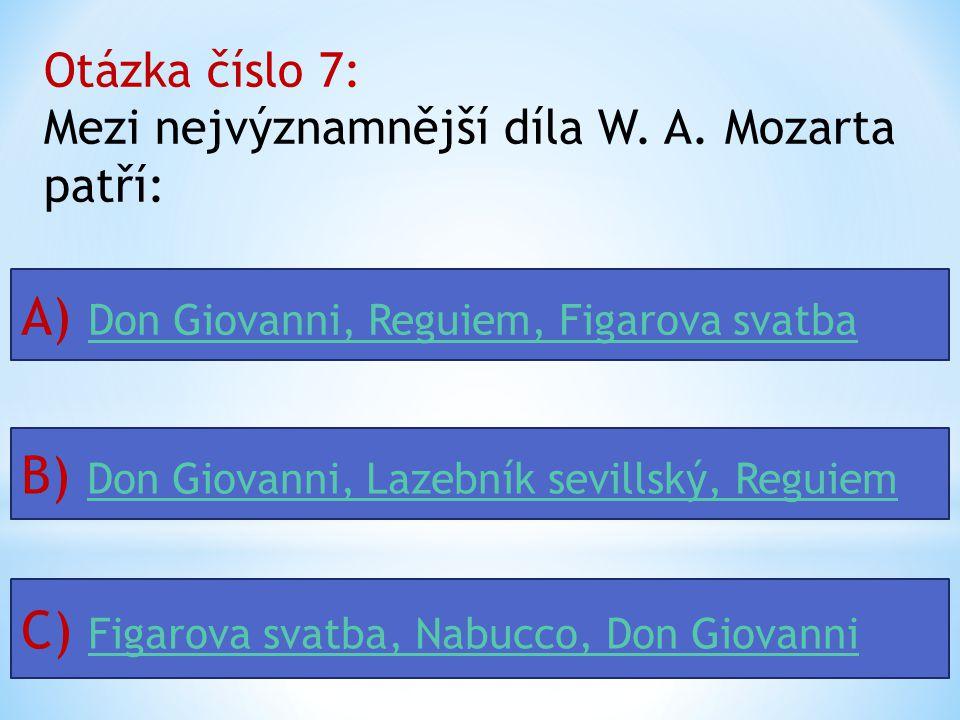 Otázka číslo 6 : Mezi hlavní skladatele klasické hudby patří : A) J. Haydn, W. A. Mozart, J. S. BachJ. Haydn, W. A. Mozart, J. S. Bach B) J. Händel, W