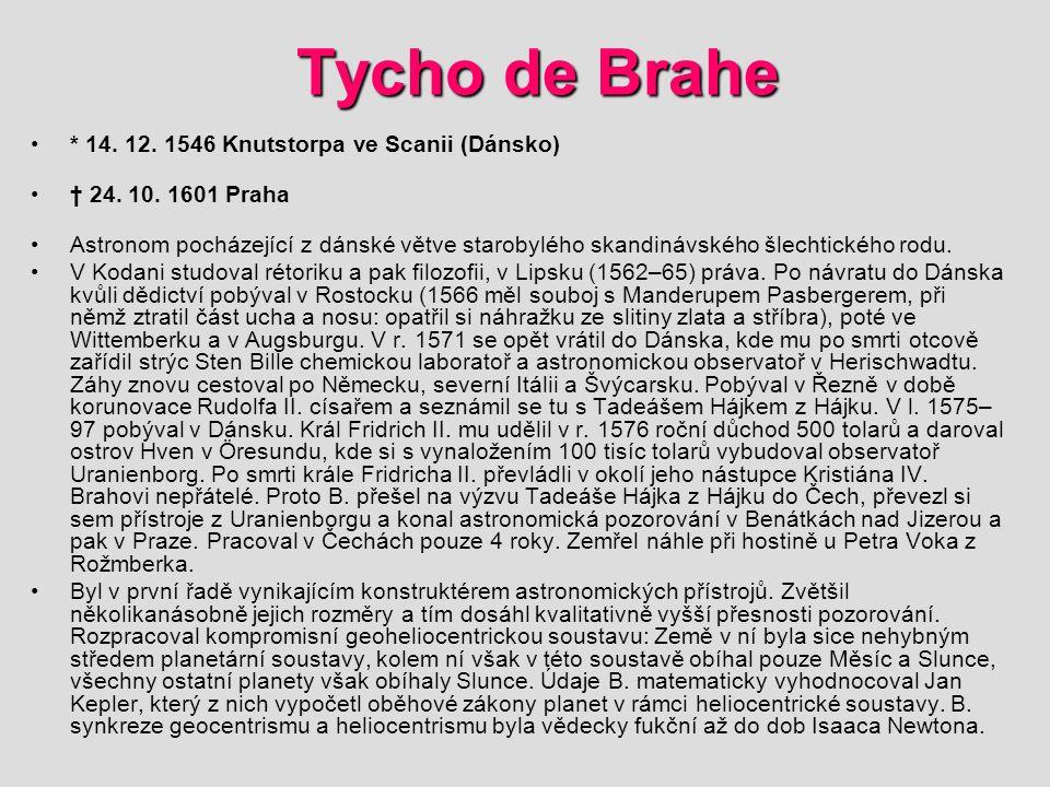 Tycho de Brahe * 14.12. 1546 Knutstorpa ve Scanii (Dánsko) † 24.