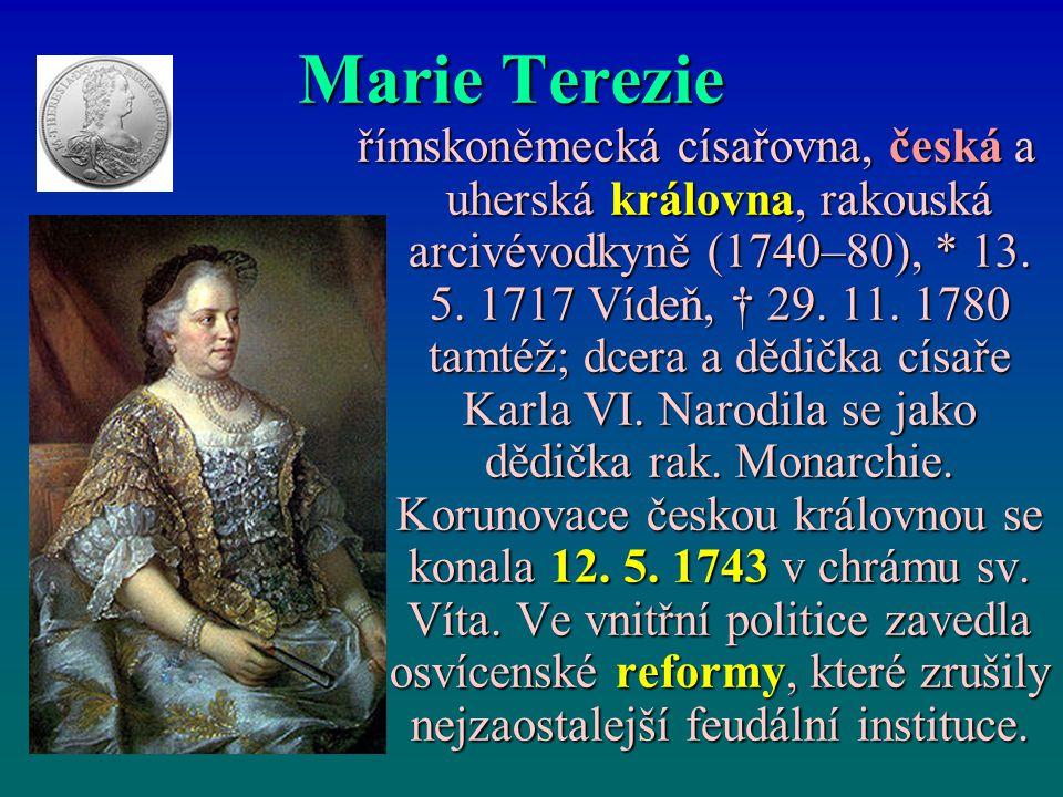 Marie Terezie římskoněmecká císařovna, česká a uherská královna, rakouská arcivévodkyně (1740–80), * 13.